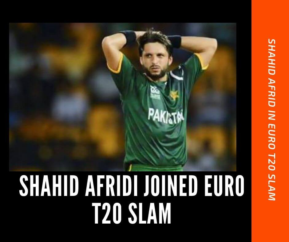 Shahid afridi joined euro t20 slam