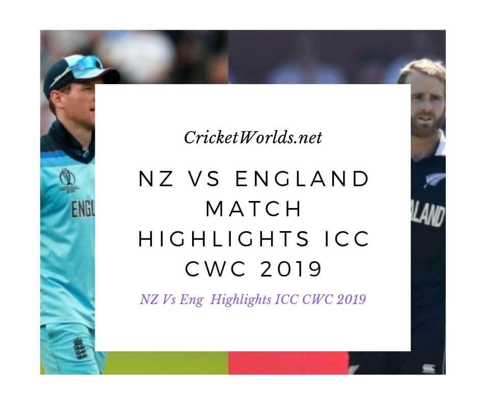 NZ Vs England Match Highlights ICC CWC 2019, nz vs Eng match highlights, England Vs NZ full highlights, NZ Vs England match summary, England Vs NZ CWC highlights 2019