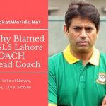 Why Blamed PSL5 Lahore COACH Head Coach