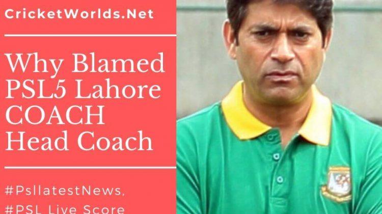 Why Blamed PSL5 Lahore COACH Head Coach
